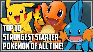 Top 10 Strongest Starter Pokemon of All Time!