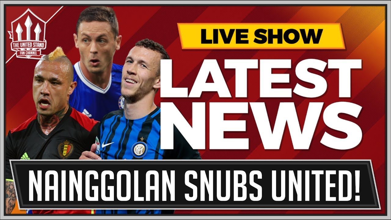 NAINGGOLAN To MANCHESTER UNITED OVER! MATIC & PERISIC TO MAN UTD ON? MUFC Transfer News