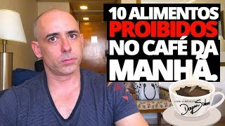 10 ALIMENTOS PROIBIDOS NO CAFÉ DA MANHÃ | Dr Dayan Siebra