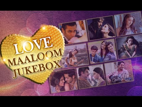 Love - Maaloom | Jukebox | Hindi Songs