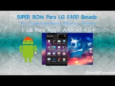 SUPER ROM Para LG E400   Basada En CyanogenMod   Diseño Xperia   1 GB Para Apps   Android 4.0.4