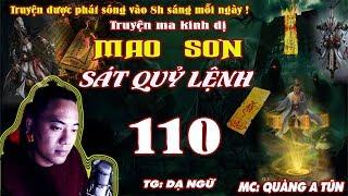 Truyện Ma Kinh Dị : Mao Sơn Sát Quỷ Lệnh [ Tập 110 ] Lạc Trong Ảo Cảnh  - Quàng A Tũn