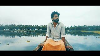 Arikil Pathiye Short Cover || Nikhil M Balakrishnan