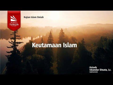 Keutamaan Islam   Ustadz Iskandar Dinata, Lc