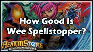 [Hearthstone] How Good Is Wee Spellstopper?