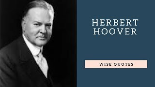 Herbert Hoover Sayings Quotes | Positive Thinking & Wise Quotes Salad | Motivation | Inspiration