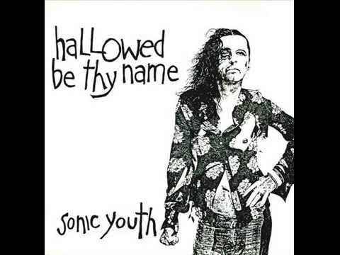Sonic Youth - Hallowed Be Thy Name
