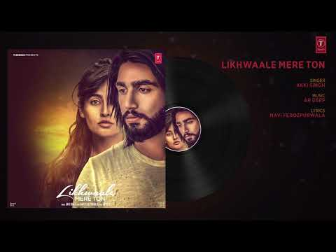 Likhwaale Mere Ton  Akki Singh Full Audio Song Navi Ferozpurwala ¦ Latest Punjabi Songs 2018