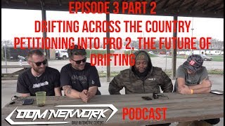 DDM Podcast Episode 3 Part 2 Drifting Across the County, Petitioning in FD, Future of Drifting