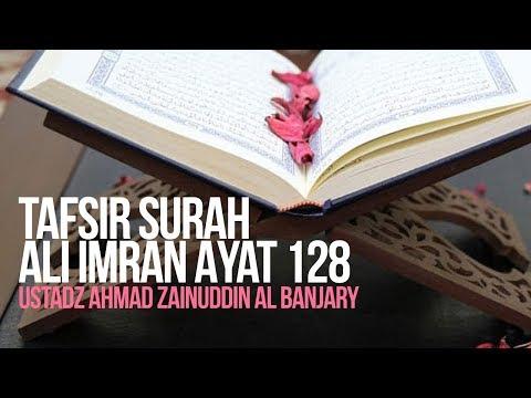 Tafsir Surah Ali Imran Ayat 128 - Ustadz Ahmad Zainuddin Al Banjary