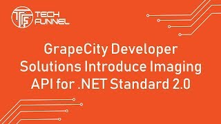 GrapeCity Developer Solutions Introduce Imaging API for .NET Standard 2.0