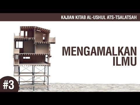 Kitab Al-Ushul Ats-Tsalatsah: Mengamalkan Ilmu - Ustadz Ahmad Zainuddin Al-Banjary