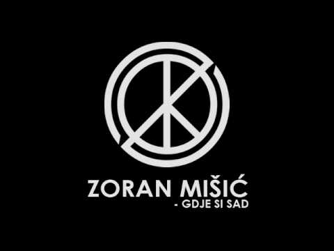 Zoran Misic - Gdje Si Sad