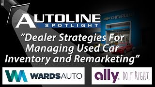 Dealer Strategies For Managing Used Car Inventory & Remarketing - Autoline Spotlight Episode 3