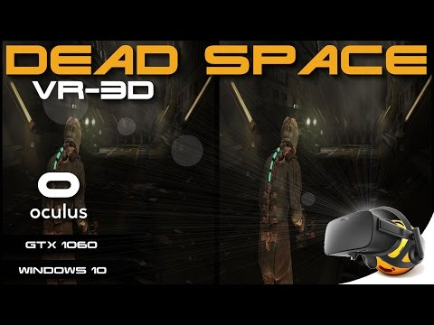 Playing Dead Space in 3D on Oculus CV1 (PLUS How to Guide!)