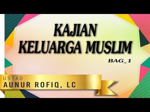 Kajian Keluarga Muslim bag 1 - Ustadz Aunur Rofiq Ghufron, Lc