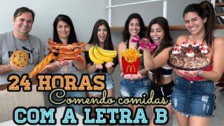 24 HORAS COMENDO COMIDAS COM A LETRA B COM MINHA FAMÍLIA!