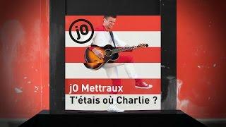 jO Mettraux - T'étais où Charlie ?