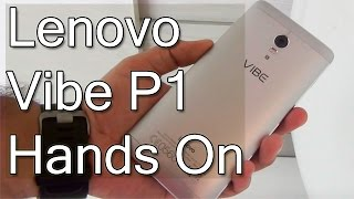 Lenovo Vibe P1 Hands On Review