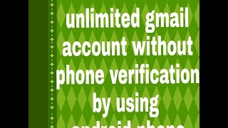 how to create unlimited gmail account without phone verification by using android phone