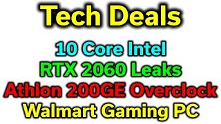 Tech News - 10 Core Intel - RTX 2060 Leaks - Walmart Gaming PCs - Athlon 200GE Overclock