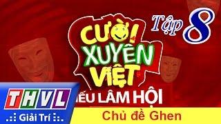 THVL   Cười xuyên Việt - Tiếu lâm hội   Tập 8: Chủ đề Ghen