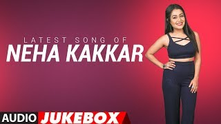 Latest NEHA KAKKAR SONGS 2018  Audio Jukebox  BOLL