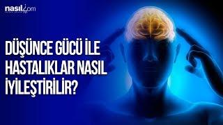 Düşünce gücü ile hastalıklar nasıl iyileşir? | Sağlık | Nasil.com