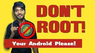 Don't Root Your Android Please!