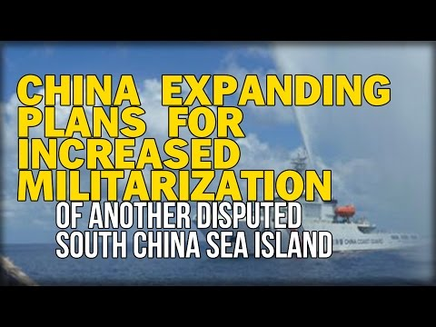 CHINA EXPANDING PLANS FOR INCREASED MILITARIZATION OF ANOTHER DISPUTED SOUTH CHINA SEA ISLAND