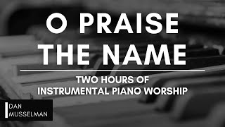 O Praise The Name Two Hours Of Instrumental Worship Music Prayer Music Hillsong Relaxation