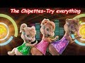The chipettes  - Try everything