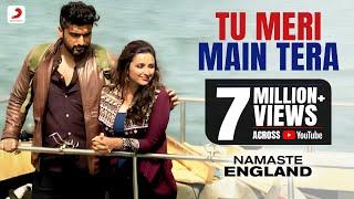 Tu Meri Main Tera – Namaste England | Arjun & Parineeti | Rahat Fateh Ali Khan | Mannan Shaah