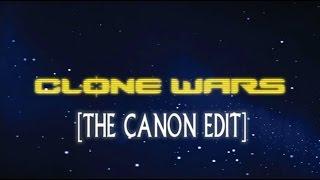 Star Wars Clone Wars [The Canon Edit]