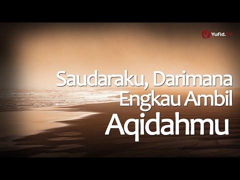 Tabligh Akbar Ulama : Saudaraku Darimana Engkau Ambil Aqidahmu - Syaikh Prof. Dr. Abdurrazaq al-Badr