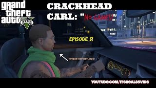 "CrackHead Carl Ep. 5 ""NO GAMES"" (GTA 5 SKIT!)"
