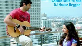 download lagu Chahun Main Ya Naa Versi Reggae Dj Chord gratis