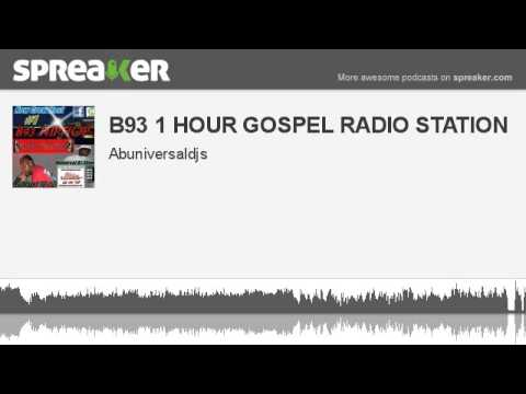 B93 1 HOUR GOSPEL RADIO STATION (part 4 of 4, made with Spreaker)