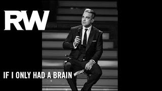 Watch Robbie Williams If I Only Had A Brain video