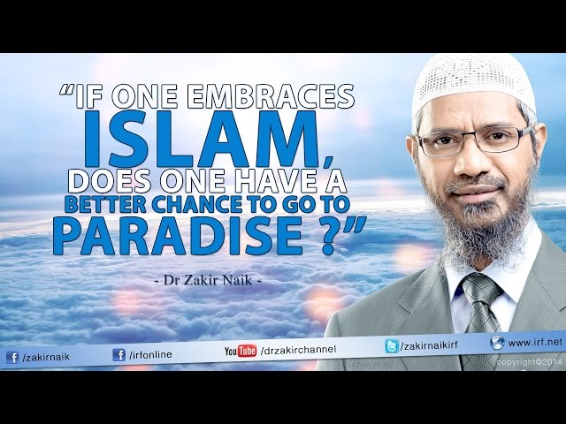 If one embraces Islam, does one have a better chance to go to Paradise? by Dr Zakir Naik