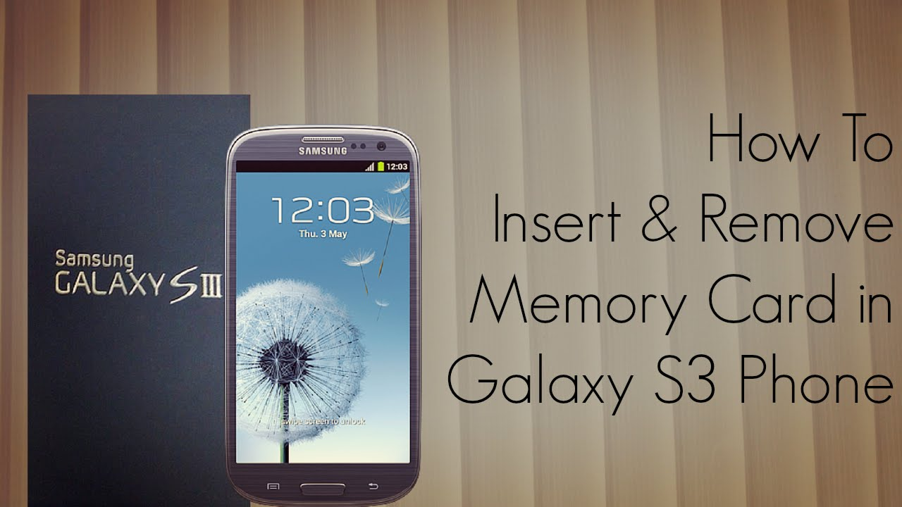 How to Insert and Remove Memory Card in Galaxy S3 Phone ...