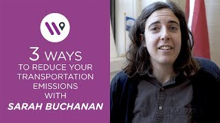 3 Ways to Reduce your Transportation Emissions with Sarah Buchanan