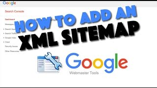 How To Add An XML Sitemap To Google Webmaster Tools