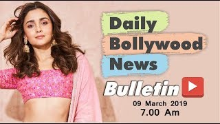 Latest Hindi Entertainment News From Bollywood | Alia Bhatt | 09 March 2019 | 07:00 AM