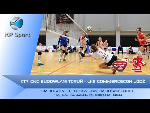 KT7 CNC Budowlani Toruń - ŁKS Commercecon Łódź / LIVE / 1 Liga Siatkówki Kobiet [11.03.2016]