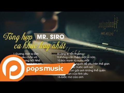 Mr Siro | Tuyển Tập Ca Khúc Buồn Nhất 2017 | LK Nhạc Dành Cho Người Tâm Trạng thumbnail
