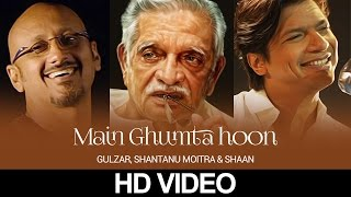Main Ghoomta Hoon | Gulzar In Conversation With Tagore | Gulzar,  Shantanu Moitra & Shaan | HD Video