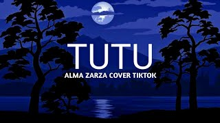 Download lagu tutututu tutututu tiktok (lyrics)🎵 tutu - alma zarza cover | Terjemahan Indonesia