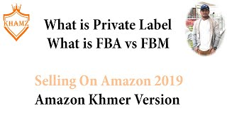 What is Private Label, What is FBA vs FBM ? - Amazon Khmer Version