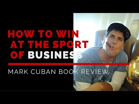 How To Win At The Sport Of Business Mark Cuban Book Review
